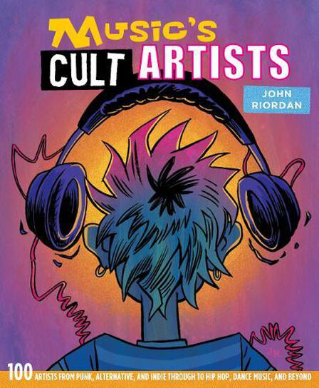 RYLAND PETERS & SMALL UK - Music's Cult Artists 100 Artists From Punk Alternative And Indie Through To Hip-Hop Dance Music And Beyond