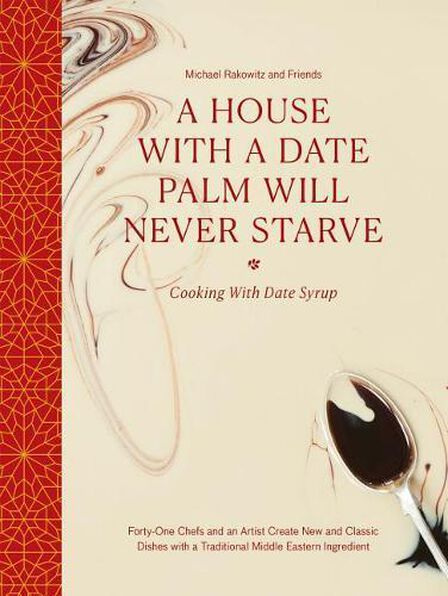 THAMES & HUDSON LTD UK - A House with a Date Palm Will Never Starve Cooking with Date Syrup Forty Chefs and an Artist Create New and Classic Dishes with a Traditio