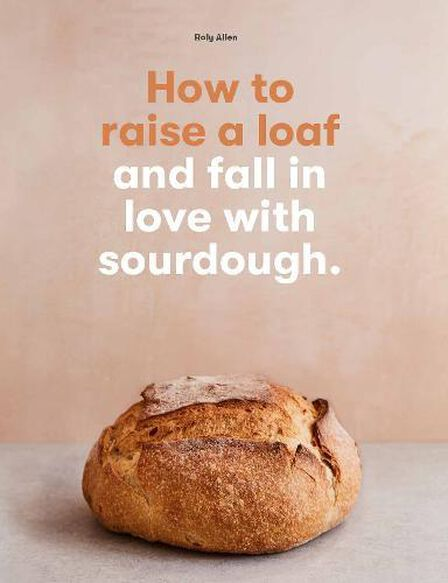 LAURENCE KING UK - How To Raise A Loaf And Fall In Love With Sourdough