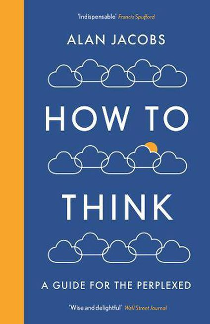 PROFILE BOOKS UK - How To Think A Guide for the Perplexed