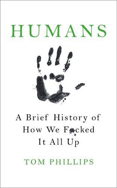 WILDFIRE BOOKS - Humans A Brief History of How We F*cked It All Up