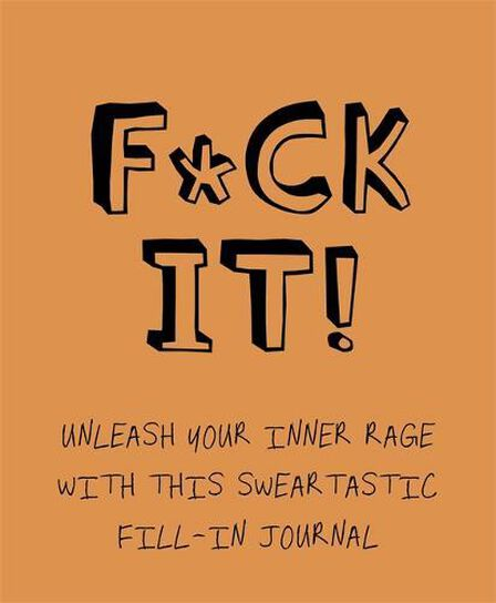 BONNIER - F*Ck It! Unleash Your Inner Rage With This Sweartastic Fill-In Journal!