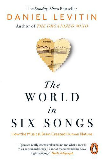 PENGUIN BOOKS UK - The World in Six Songs How the Musical Brain Created Human Nature
