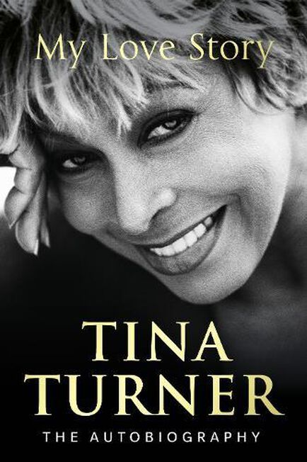 RANDOM HOUSE UK - Tina Turner My Love Story (Official Autobiography)