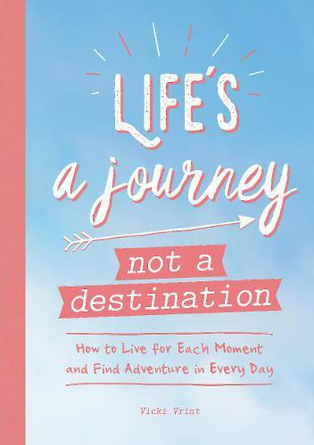 SUMMERSDALE PUBLISHERS - Life's A Journey Not A Destination How To Live For Each Moment And Find Adventure In Every Day