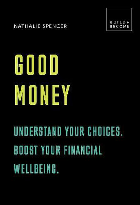 QUARTET BOOKS UK - Good Money Understand your choices. Boost your financial wellbeing. 20 thought-provoking lessons