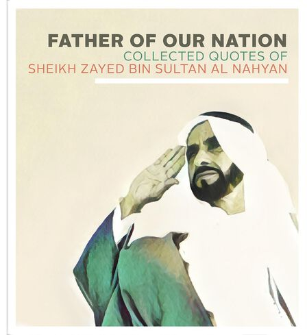 MOTIVATE PUBLISHING - Father Of Our Nation Collected Quotes of Sheikh Zayed Bin Sultan Al Nahyan