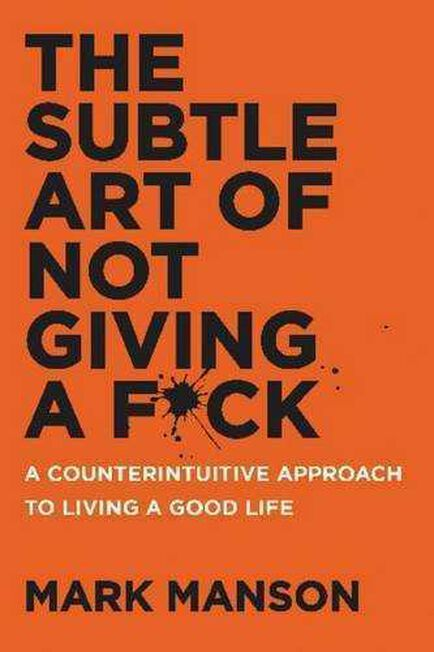 HARPER COLLINS USA - The Subtle Art of Not Giving A F*ck A Counterintuitive Approach to Living a Good Life