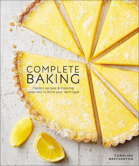 DORLING KINDERSLEY UK - Complete Baking Classic Recipes And Inspiring Variations To Hone Your Technique