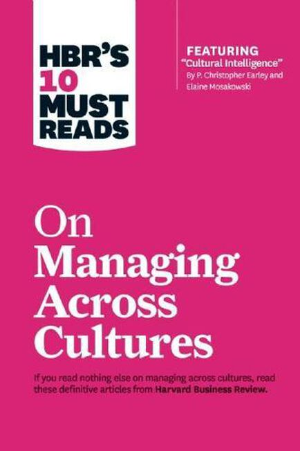 HARVARD BUSINESS REVIEW - HBR's 10 Must Reads on Managing Across Cultures (with featured article 'Cultural Intelligence' by P. Christopher Earley and Elaine Mosakow