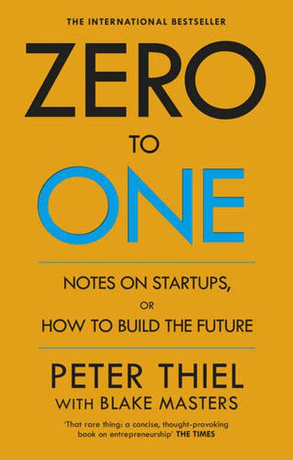 RANDOM HOUSE UK - Zero to One Notes on Start Ups or How to Build the Future