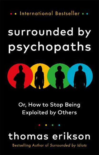 RANDOM HOUSE UK - Surrounded By Psychopaths Or How To Stop Being Exploited By Others