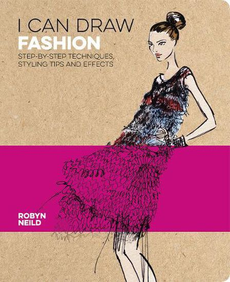 ARCTURUS PUBLISHING UK - I Can Draw Fashion Step-By-Step Techniques Styling Tips And Effects