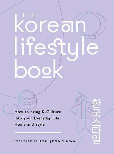 MICHAEL O'MARA - The Korean Lifestyle Book How To Bring K-Culture Into Your Everyday Life Home And Style
