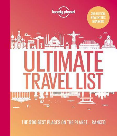 LONELY PLANET PUBLICATIONS UK - Lonely Planet's Ultimate Travel List 2 The Best Places On The Planet ...Ranked
