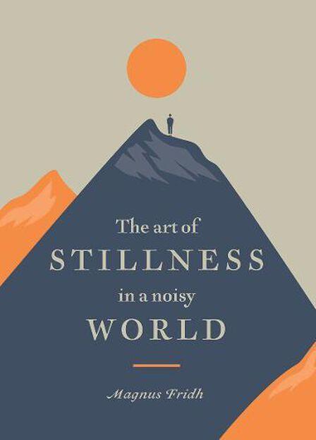 HARDIE GRANT BOOKS UK - Art of Stillness In A Noisy World