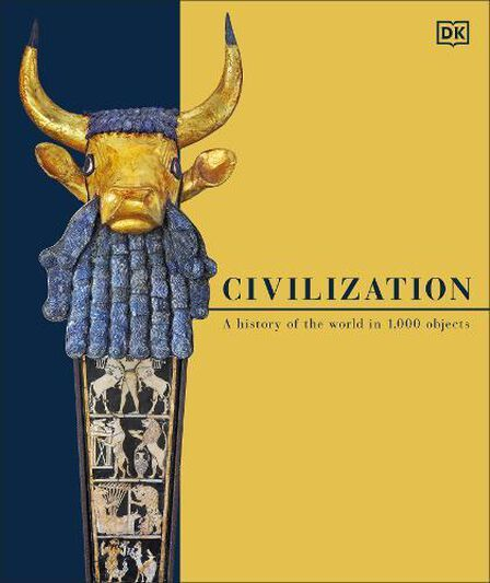 DORLING KINDERSLEY UK - Civilization A History Of The World In 1000 Objects
