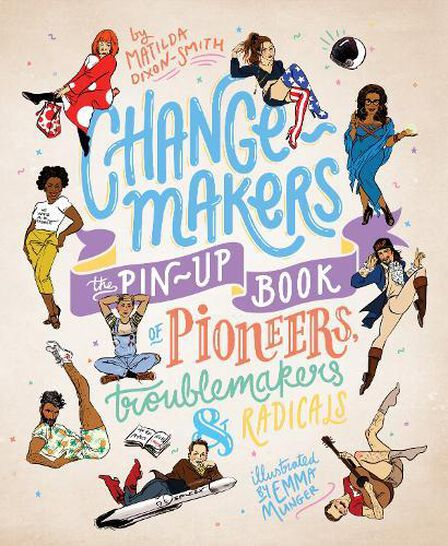 LAURENCE KING UK - Change-Makers The pin-up book of pioneers troublemakers and radicals