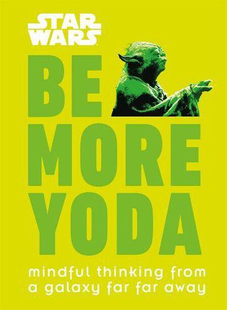 DORLING KINDERSLEY UK - Star Wars Be More Yoda Mindful Thinking from a Galaxy Far Far Away