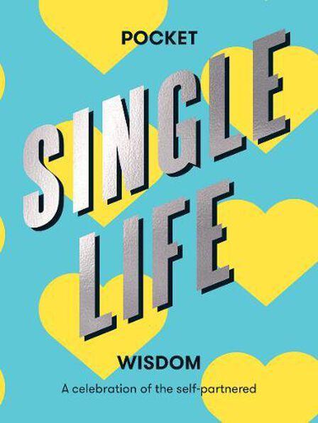 HARDIE GRANT BOOKS UK - Pocket Single Life Wisdom- A Celebration of The Self-Partnered