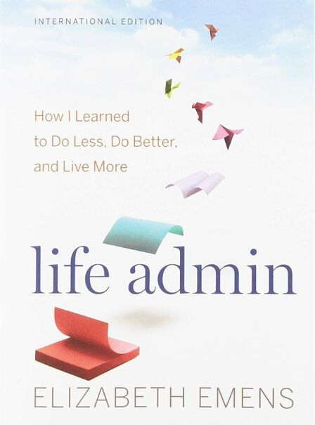 HOUGHTON MIFFLIN HARCOURT USA - Life Admin How I Learned To Do Less Do Better and Live More