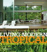 THAMES & HUDSON LTD UK - Living Modern Tropical