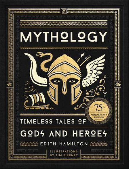 BLACK DOG & LEVENTHAL PUBLISHERS US - Mythology Timeless Tales of Gods and Heroes 75th Anniversary Illustrated Edition