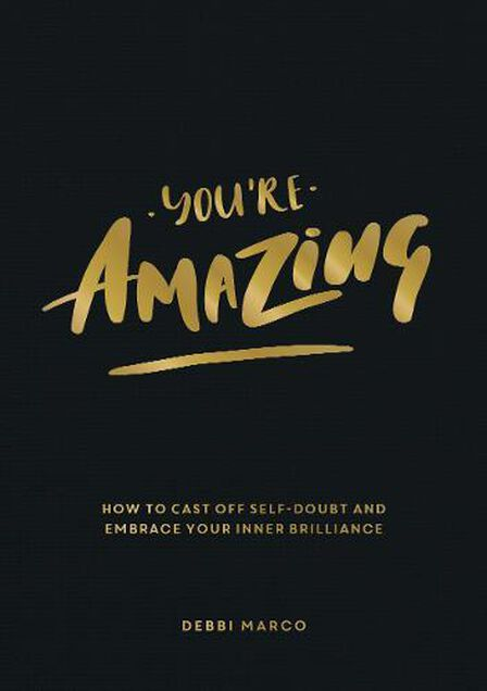 SUMMERSDALE PUBLISHERS - You're Amazing How To Cast Off Self-Doubt And Embrace Your Inner Brilliance