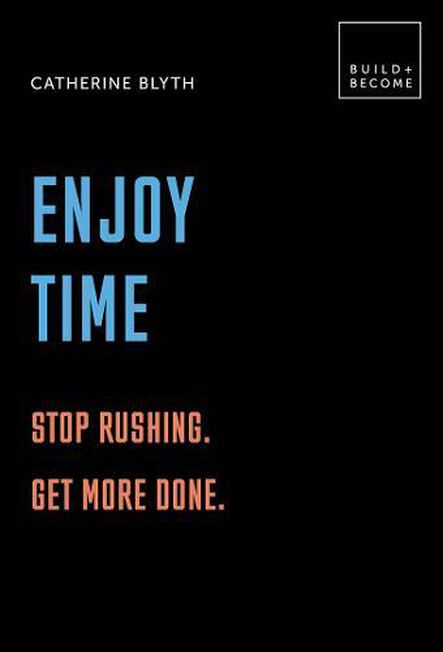 QUARTET BOOKS UK - Enjoy Time Stop rushing. Get more done. 20 thought-provoking lessons.