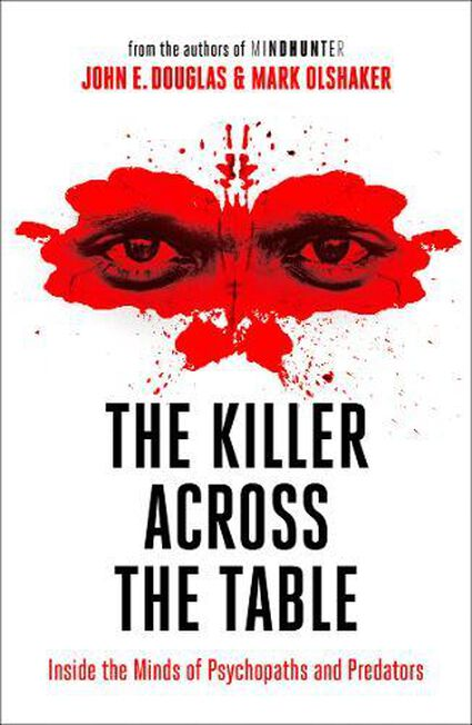 HARPER COLLINS UK - The Killer Across The Table Inside The Minds Of Psychopaths And Predators