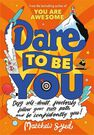 HACHETTE UK - Dare To Be You Defy Self-Doubt Fearlessly Follow Your Own Path And Be Confidently You!