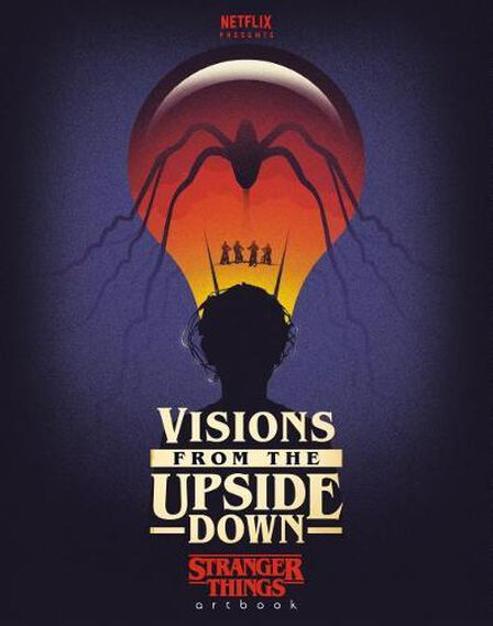 RANDOM HOUSE USA - Visions from the Upside Down Stranger Things Artbook