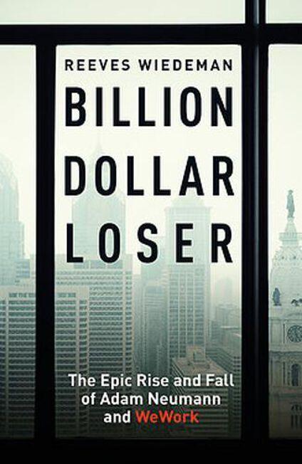 HODDER & STOUGHTON LTD UK - Billion Dollar Loser The Epic Rise And Fall Of Wework
