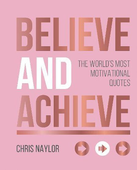 SUMMERSDALE PUBLISHERS - Believe and Achieve The World's Most Motivational Quotes